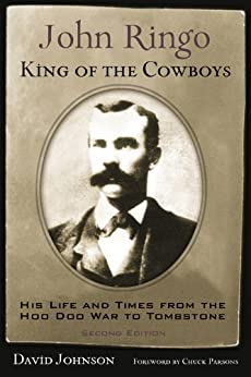 John Ringo, King of the Cowboys: His Life and Times from the Hoo Doo War to Tombstone, Second Edition (A.C. Greene Series) di [Johnson, David]