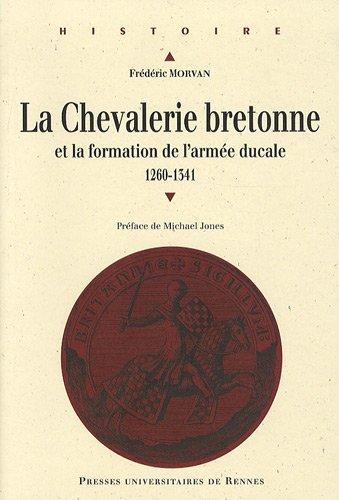 La chevalerie bretonne au Moyen Age et la formation de l'armée ducale : 1260 à 1341 (1Cédérom)