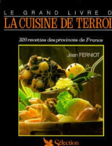 LE GRAND LIVRE DE LA CUISINE DE TERROIR. 320 recettes des provinces de France