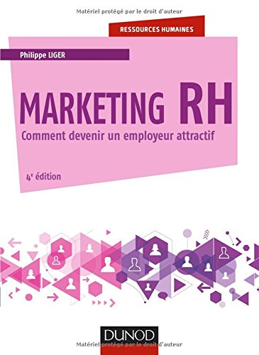 Marketing RH - 4e éd. - Comment devenir un employeur attractif par Philippe Liger
