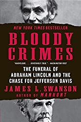 Bloody Crimes: The Funeral of Abraham Lincoln and the Chase for Jefferson Davis by James L. Swanson (2011-08-16)