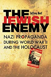 The Jewish Enemy: Nazi Propaganda During World War II and the Holocaust by Jeffrey Herf (2006-06-02)