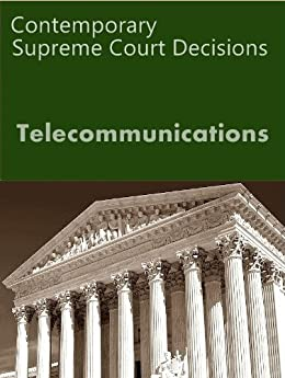 Telecommunications: Contemporary Supreme Court Cases (LandMark Case Law) (English Edition) par [US Supreme Court]