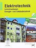 Elektrotechnik - Energie- und Gebäudetechnik: Lernsituationen: Lehrbuch