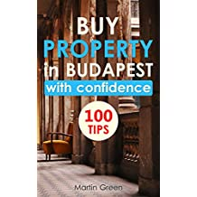 Buy Property in Budapest with Confidence: 100 Tips (English Edition)