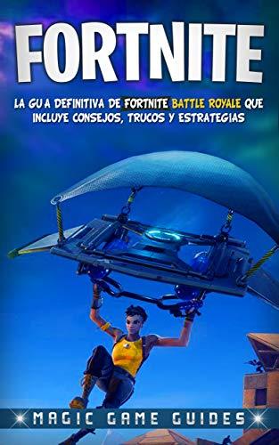 Fortnite: La guía definitiva de Fortnite Battle Royale que incluye consejos, trucos y estrategias (Libro en Español/Fortnite Spanish Book)