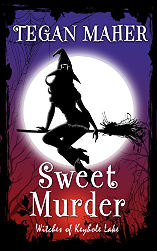 Sweet Murder: Witches of Keyhole Lake Book 1 (Witches of Keyhole Lake Southern Mysteries) by Tegan Maher
