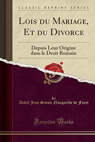 Lois Du Mariage, Et Du Divorce: Depuis Leur Origine Dans Le Droit Romain (Classic Reprint)
