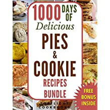 PIES AND COOKIES: 1000 DAYS OF DELICIOUS PIE AND COOKIE RECIPES: 2-BOOKS-IN-1 (pie cookbook, pie recipes, cookies, cookie cookbook, cookie recipes, paleo, ... carb, ketogenic, vegan) (English Edition)