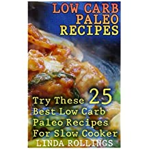Low Carb Paleo Recipes: Try These 25 Best Low Carb Paleo Recipes For Slow Cooker: (low carbohydrate, high protein, low carbohydrate foods, low carb, low carb cookbook, low carb recipes)