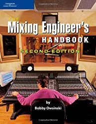 The Mixing Engineer's Handbook by Bobby Owsinski (2006-04-25)