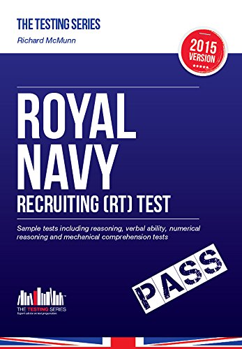 ROYAL NAVY RECRUITING (RT) TEST: Sample tests including reasoning, verbal ability, numerical reasoning and mechanical comprehension tests for the RN Recruit / Recruitment Tests (Testing Series)