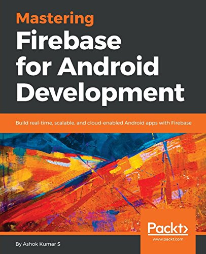 Mastering Firebase for Android Development: Build real-time, scalable, and cloud-enabled Android apps with Firebase (English Edition)