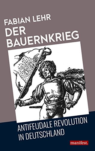 Der Bauernkrieg: Antifeudale Revolution in Deutschland (Geschichte des Widerstands)
