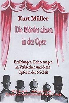Die Mörder sitzen in der Oper: Erzählungen. Erinnerungen an Verbrechen und deren Opfer in der NS-Zeit (Erzählungen zur Geschichte Deutschlands 9)