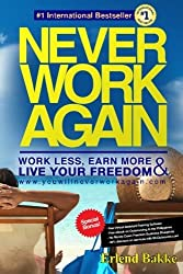 Never Work Again: Work Less, Earn More, and Live Your Freedom by Erlend Bakke (2014-03-27)