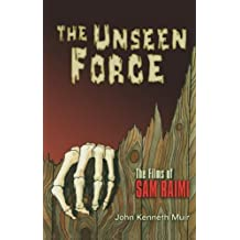 The Unseen Force: The Films of Sam Raimi by John Muir (2004-05-01)