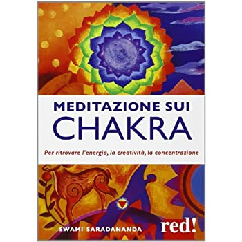 Meditazione Sui Chakra. Per Ritrovare L'energia, La Creatività, La Concentrazione