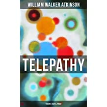 Telepathy (Theory, Facts & Proof): From the American pioneer of the New Thought movement, known for Thought Vibration, The Secret of Success, The Arcane ... and the Law of Karma (English Edition)