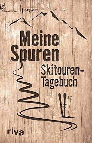 Meine Spuren: Skitouren-Tagebuch: Mein Skitouren-Tagebuch