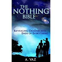 The Nothing Bible: Revealing Origins And Ends Of Everything (The Reality Bibles-2) (English Edition)