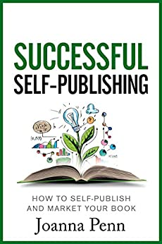 Successful Self-Publishing: How to self-publish and market your book (Books for Writers 1) (English Edition) van [Penn, Joanna]