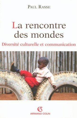 La rencontre des mondes: Diversité culturelle et communication