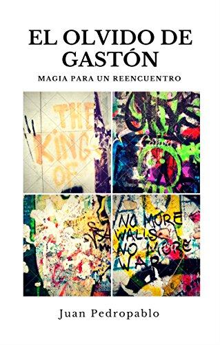 El olvido de Gaston: Magia para un reencuentro (La Magia del Corazón nº 2) por Juan Pedropablo