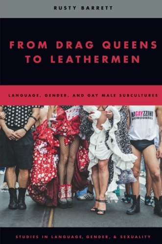 From Drag Queens to Leathermen: Language, Gender, and Gay Male Subcultures (Studies in Language Gender and Sexuality) por Rusty Barrett