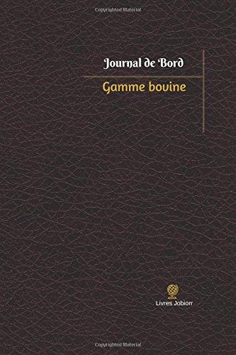 Gamme bovine Journal de bord: Registre, 100  pages, 15,24 x 22,86 cm (Journal/Carnet de bord) par Livres Jobiorr