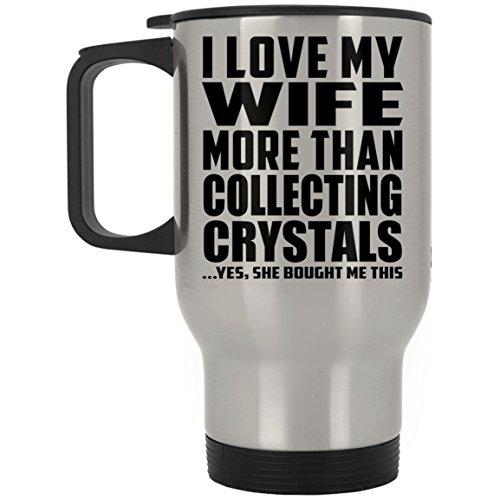 Designsify I Love My Wife More Than Collecting Crystals - Travel Mug Reisetasse Edelstahl Isolierter Tumbler Becher - Geschenk zum Geburtstag Jahrestag Muttertag Vatertag Ostern Crystal Travel Mug