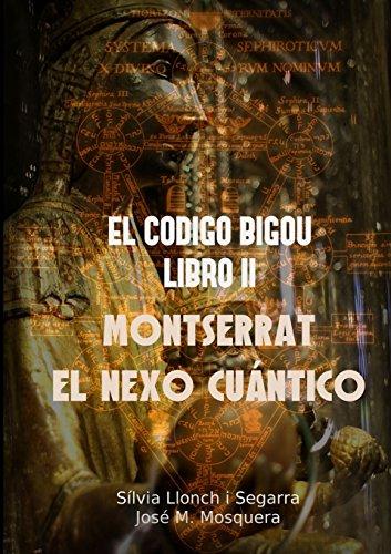 Descargar Libro EL CODIGO BIGOU II - MONTSERRAT EL NEXO CUANTICO de Unknown