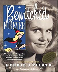 Bewitched Forever: 40th Anniversary Edition by Herbie J. Pilato (2004-10-24)