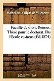 Telecharger Livres Faculte de droit de Rennes These pour le doctorat Droit romain Du Pecule castrens Droit francais Recrutement des armees de terre et de mer commentaire de la loi du 27 juillet 1872 (PDF,EPUB,MOBI) gratuits en Francaise