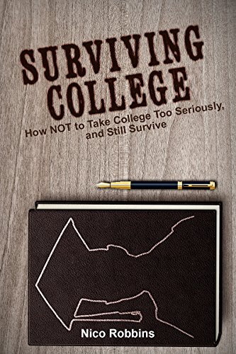 Surviving College: How NOT to Take College Too Seriously, and Still Survive (English Edition)