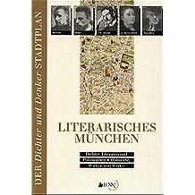 Literarisches München: 139 Dichter, Literaten und Philosophen- Wohnorte und Wirken. Mit hist. und akt. Stadtplänen