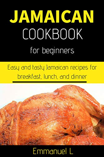 Jamaican Cookbook for Beginners: Easy and tasty Jamaican recipes for breakfast, lunch, and dinner (English Edition)