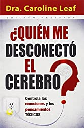 ¿Quién me desconectó el cerebro?/ Who Switched Off My Brain?: Controla las Emociones y los Pensamientos Toxicos/ Controlling Toxic Thoughts and Emotions