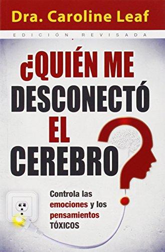 Pdf Quien Me Desconecto El Cerebro Controla Las Emociones Y Los Pensamientos Toxicos Who Switched Off My Brain Download Francisbishop