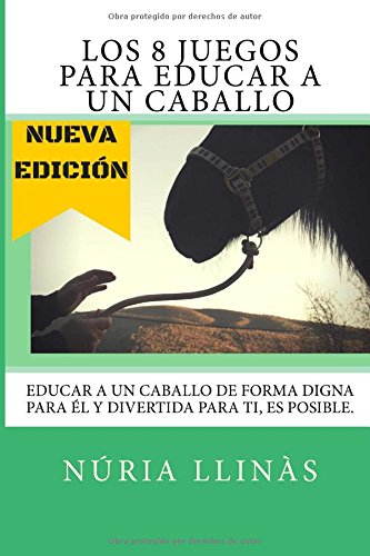 Los 8 Juegos para EDUCAR a un CABALLO: La doma del caballo no está reñida con la diversión y el respeto mutuo por Núria Llinàs Miras