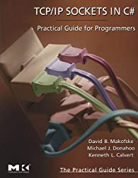 TCP/IP Sockets in C#: Practical Guide for Programmers (Morgan Kaufmann Practical Guides Series)