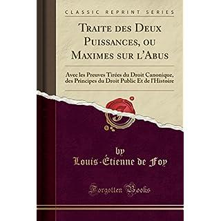 Traite des Deux Puissances, ou Maximes sur l'Abus: Avec les Preuves Tirées du Droit Canonique, des Principes du Droit Public Et de l'Histoire (Classic Reprint)
