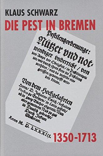 Die Pest in Bremen: Epidemien und freier Handel in einer deutschen Hafenstadt 1350-1713 (Veröffentlichungen aus dem Staatsarchiv der Freien Hansestadt Bremen)
