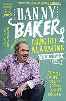 Going Off Alarming: The Autobiography: Vol 2 (English Edition) par [Baker, Danny]