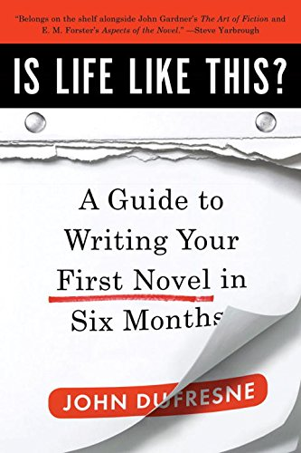 Is Life Like This?: A Guide to Writing Your First Novel in Six Months por John Dufresne
