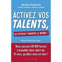 Activez vos talents, ils peuvent changer le monde !