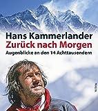 Zurück nach Morgen: Augenblicke an den 14 Achttausendern - Hans Kammerlander