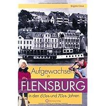 Aufgewachsen in Flensburg in den 60er und 70er Jahren von Brigitte Cleve (1. Oktober 2013) Gebundene Ausgabe