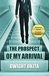 The Prospect of My Arrival by Dwight Okita (2011-09-16)