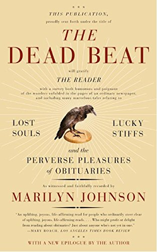 The Dead Beat: Lost Souls, Lucky Stiffs, and the Perverse Pleasures of Obituaries (P.S.)